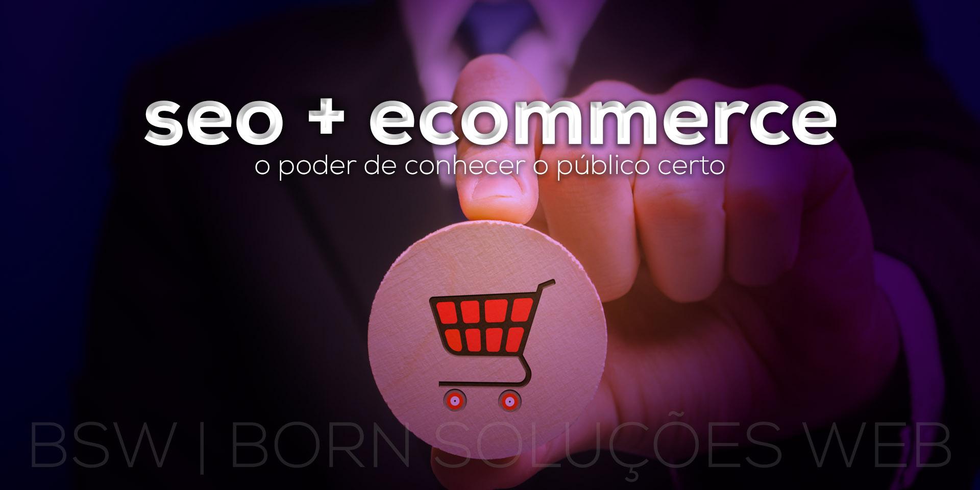 SEO + eCommerce - O poder de conhecer o público certo